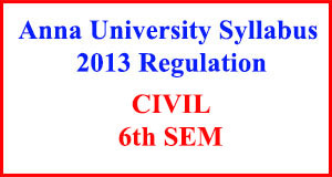 CIVIL 6th Sem Anna University Syllabus Regulation 2013