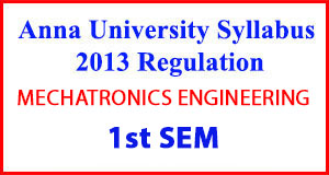MECHATRONICS ENG 1st Sem Anna University Syllabus Regulation 2013