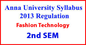 Fashion Technology 2nd Sem Anna University Syllabus Regulation 2013