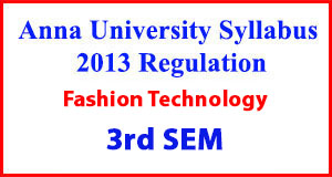 Fashion Technology 3rd Sem Anna University Syllabus Regulation 2013