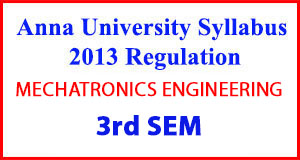 MECHATRONICS ENG 3rd Sem Anna University Syllabus Regulation 2013