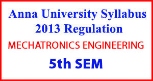 MECHATRONICS ENG 5th Sem Anna University Syllabus Regulation 2013