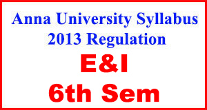 Anna-University-Syllabus-2013-Regulation-6th-Sem-E&I