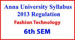 Fashion Technology 6th Sem Anna University Syllabus Regulation 2013
