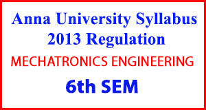 MECHATRONICS ENG 6th Sem Anna University Syllabus Regulation 2013