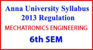 MECHATRONICS ENG 6th Sem Anna University Syllabus Regulation 2013