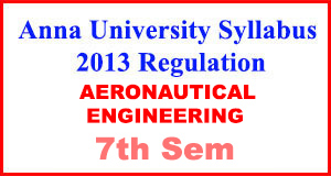 Anna-University-Syllabus-2013-Regulation-7th-Sem-AERONAUTICAL-ENG