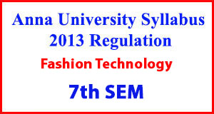 Fashion Technology 7th Sem Anna University Syllabus Regulation 2013