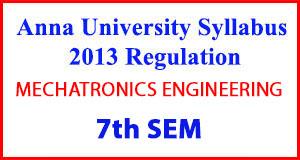 MECHATRONICS ENG 7th Sem Anna University Syllabus Regulation 2013
