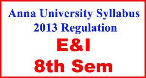 E&I 8th Sem Anna University Syllabus Regulation 2013