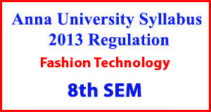 Fashion Technology 8th Sem Anna University Syllabus Regulation 2013