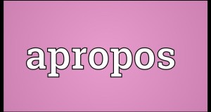 Word of the day – Apropos